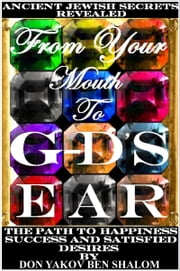 From Your Mouth To G-d's Ear ebook by Don Yakov Ben Shalom