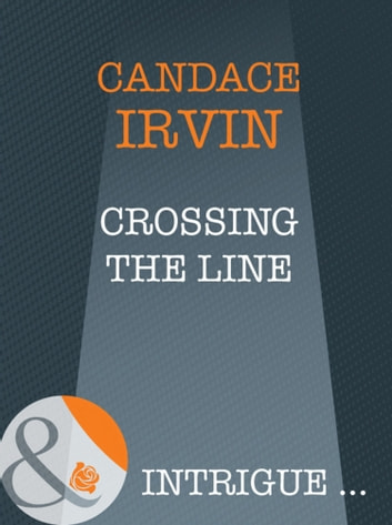 Crossing The Line (Mills & Boon Intrigue) ebook by Candace Irvin