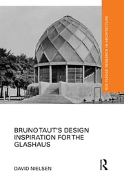 Bruno Taut's Design Inspiration for the Glashaus ebook by David Nielsen