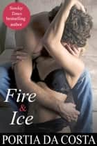 Fire and Ice ebook by Portia Da Costa
