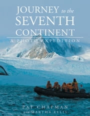 Journey to the Seventh Continent - A Photo Expedition ebook by Pat Chapman,MARTHA ELLIS