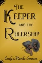The Keeper and the Rulership ebook by Emily Martha Sorensen