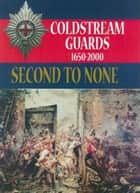 Second to None - The History of the Coldstream Guards, 1650–2000 ebook by Julian Paget