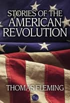 Stories of the American Revolution ebook by Thomas Fleming