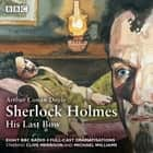 Sherlock Holmes: His Last Bow - BBC Radio 4 full-cast dramatisation audiobook by Arthur Conan Doyle, Bert Coules