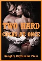 Two Hard Cocks at Once ebook by Naughty Daydreams Press