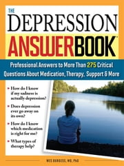 Depression Answer Book - Professional Answers to More than 275 Critical Questions About Medication, Therapy, Support, and More ebook by Wes Burgess
