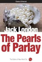 The Pearls of Parlay ebook by Jack London and The Editors of New Word City