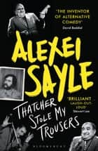 Thatcher Stole My Trousers ebook by Alexei Sayle