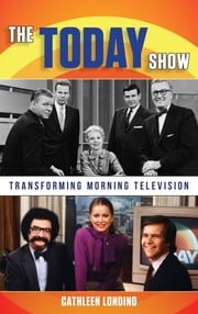The Today Show - Transforming Morning Television ebook by Cathleen M. Londino