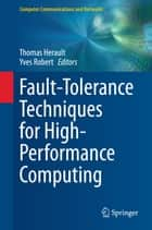 Fault-Tolerance Techniques for High-Performance Computing ebook by Thomas Herault,Yves Robert