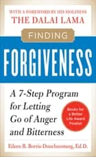 Finding Forgiveness : A 7-Step Program for Letting Go of Anger and Bitterness: A 7-Step Program for Letting Go of Anger and Bitterness ebook by Eileen Borris-Dunchunstang