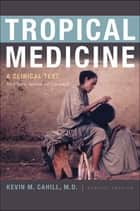 Tropical Medicine ebook by Kevin M. Cahill, M.D.