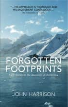 Forgotten Footprints - Lost Stories in the Discovery of Antartctica eBook by John Harrison