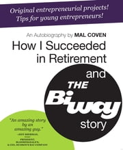 How I Succeeded in Retirement and the Biway Story ebook by Mal Coven