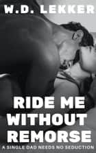 Ride Me without Remorse - A Single Dad Needs No Seduction ebook by