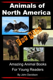 Animals of North America For Kids: Amazing Animal Books for Young Readers ebook by John Davidson