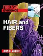 Hair and Fibers ebook by John D Wright, Jane Singer