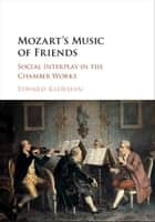 Mozart's Music of Friends ebook by Edward Klorman