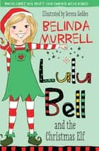Lulu Bell and the Christmas Elf ebook by Belinda Murrell, Serena Geddes