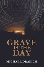 Grave Is The Day ebook by Michael Drakich