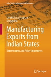 Manufacturing Exports from Indian States - Determinants and Policy Imperatives ebook by Jaya Prakash Pradhan,Keshab Das