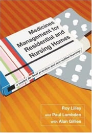 Medicines Management for Residential and Nursing Homes: A Toolkit for Best Practice and Accredited Learning ebook by Lilley, Roy C.