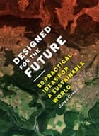 Designed for the Future - 80 Practical Ideas for a Sustainable World ebook by Jared Green
