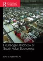 Routledge Handbook of South Asian Economics ebook by Raghbendra Jha