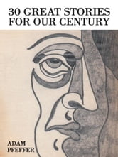 30 Great Stories For Our Century ebook by Adam Pfeffer