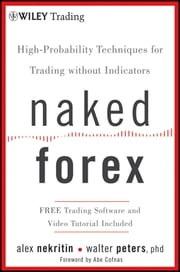 Naked Forex - High-Probability Techniques for Trading Without Indicators ebook by Alex Nekritin,Walter Peters