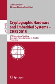 Cryptographic Hardware and Embedded Systems -- CHES 2015 - 17th International Workshop, Saint-Malo, France, September 13-16, 2015, Proceedings ebook by Tim Güneysu,Helena Handschuh