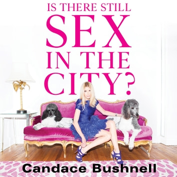 Is There Still Sex in the City? audiobook by Candace Bushnell