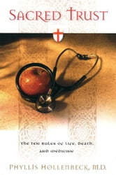 Sacred Trust - The Ten Rules of Life, Death, and Medicine ebook by Phyllis Hollenbeck
