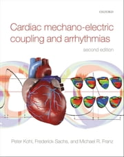 Cardiac Mechano-Electric Coupling and Arrhythmias ebook by Peter Kohl,Frederick Sachs,Michael R. Franz
