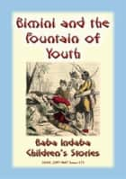 BIMINI AND THE FOUNTAIN OF YOUTH - A True Tale of a Caribbean Adventure - Baba Indaba Children's Stories - Issue 173 ebook by Anon E. Mouse