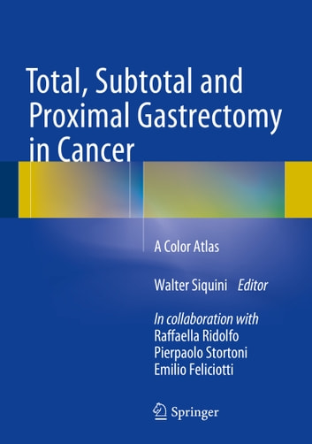 Total, Subtotal and Proximal Gastrectomy in Cancer - A Color Atlas ebook by