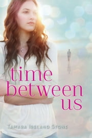 Time Between Us ebook by Tamara Ireland Stone