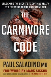 The Carnivore Code - Unlocking the Secrets to Optimal Health by Returning to Our Ancestral Diet ebook by Paul Saladino