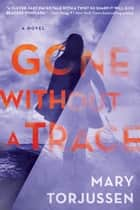 Gone Without a Trace eBook by Mary Torjussen