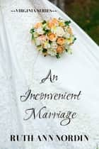 An Inconvenient Marriage ebook by Ruth Ann Nordin