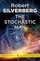 The Stochastic Man ebook by Robert Silverberg