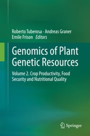 Genomics of Plant Genetic Resources - Volume 2. Crop productivity, food security and nutritional quality ebook by Roberto Tuberosa,Andreas Graner,Emile Frison