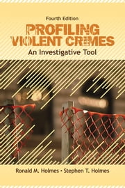 Profiling Violent Crimes - An Investigative Tool ebook by Ronald M. Holmes,Stephen T. Holmes