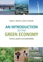 An Introduction to the Green Economy ebook by Adrian C. Newton,Elena Cantarello