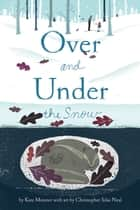 Over and Under the Snow ebook by Kate Messner, Christopher Silas Neal