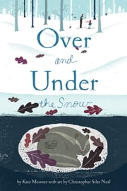 Over and Under the Snow ebook by Kate Messner,Christopher Silas Neal