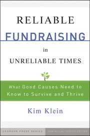 Reliable Fundraising in Unreliable Times - What Good Causes Need to Know to Survive and Thrive ebook by Kim Klein