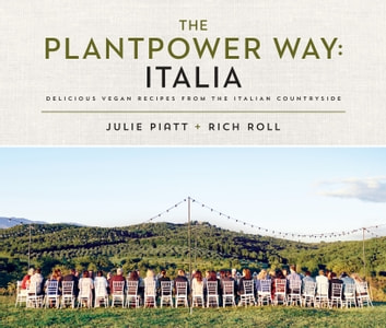 The Plantpower Way: Italia - Delicious Vegan Recipes from the Italian Countryside ebook by Rich Roll,Julie Piatt
