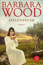 Seelenfeuer - Roman ebook by Barbara Wood, Mechtild Sandberg